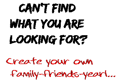 Can't find  what you are  looking for? Create your own  family-friends-yearl...