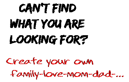 Can't find  what you are  looking for? Create your own  family-love-mom-dad-...