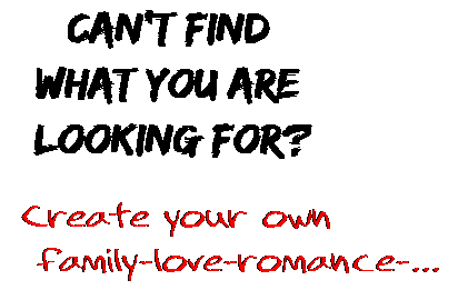 Can't find  what you are  looking for? Create your own  family-love-romance-...