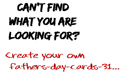 Can't find  what you are  looking for? Create your own  fathers-day-cards-31...