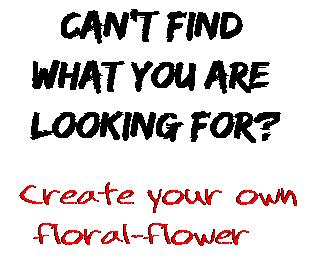 Can't find  what you are  looking for? Create your own  floral-flower