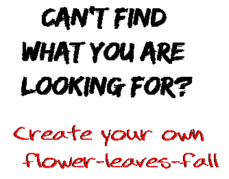 Can't find  what you are  looking for? Create your own  flower-leaves-fall