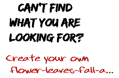 Can't find  what you are  looking for? Create your own  flower-leaves-fall-a...