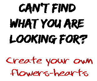 Can't find  what you are  looking for? Create your own  flowers-hearts