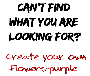 Can't find  what you are  looking for? Create your own  flowers-purple