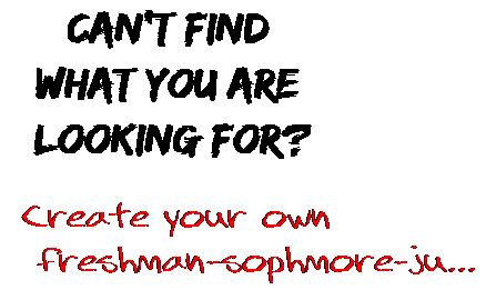 Can't find  what you are  looking for? Create your own  freshman-sophmore-ju...