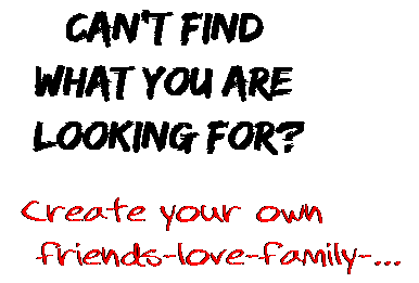 Can't find  what you are  looking for? Create your own  friends-love-family-...