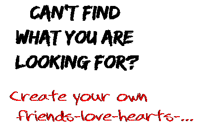Can't find  what you are  looking for? Create your own  friends-love-hearts-...