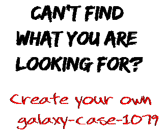 Can't find  what you are  looking for? Create your own  galaxy-case-1079