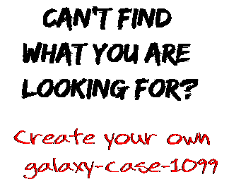Can't find  what you are  looking for? Create your own  galaxy-case-1099
