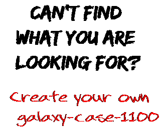 Can't find  what you are  looking for? Create your own  galaxy-case-1100