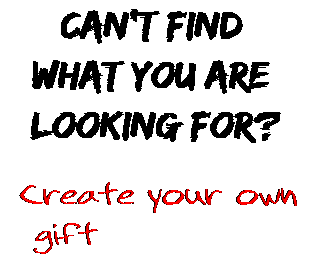 Can't find  what you are  looking for? Create your own  gift