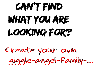 Can't find  what you are  looking for? Create your own  giggle-angel-family-...