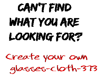 Can't find  what you are  looking for? Create your own  glasses-cloth-373