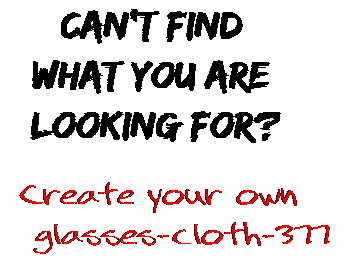 Can't find  what you are  looking for? Create your own  glasses-cloth-377