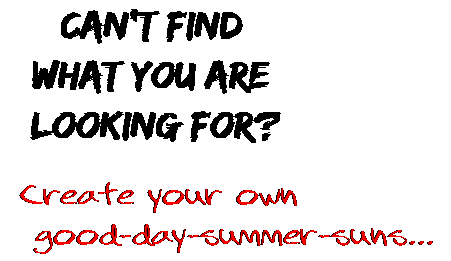 Can't find  what you are  looking for? Create your own  good-day-summer-suns...