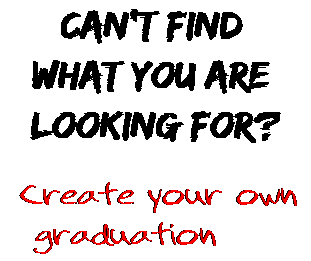 Can't find  what you are  looking for? Create your own  graduation