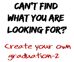 Can't find  what you are  looking for? Create your own  graduation-2