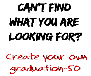 Can't find  what you are  looking for? Create your own  graduation-50