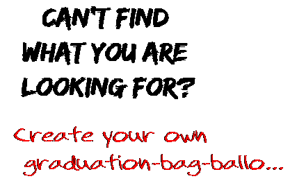 Can't find  what you are  looking for? Create your own  graduation-bag-ballo...