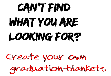 Can't find  what you are  looking for? Create your own  graduation-blankets