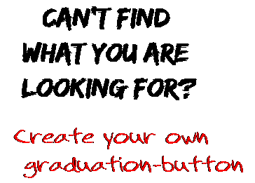 Can't find  what you are  looking for? Create your own  graduation-button