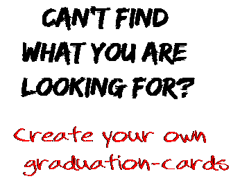 Can't find  what you are  looking for? Create your own  graduation-cards