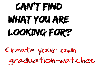 Can't find  what you are  looking for? Create your own  graduation-watches