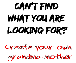 Can't find  what you are  looking for? Create your own  grandma-mother