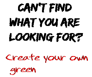 Can't find  what you are  looking for? Create your own  green