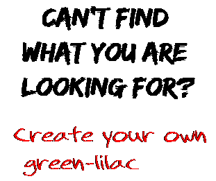 Can't find  what you are  looking for? Create your own  green-lilac