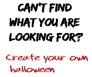 Can't find  what you are  looking for? Create your own  halloween