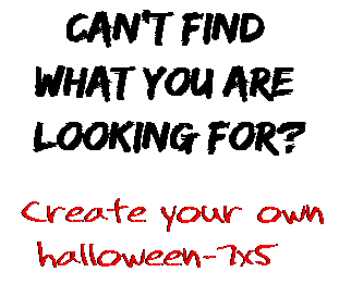 Can't find  what you are  looking for? Create your own  halloween-7x5