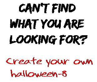 Can't find  what you are  looking for? Create your own  halloween-8