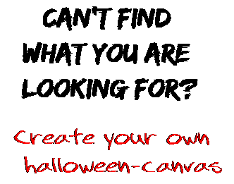 Can't find  what you are  looking for? Create your own  halloween-canvas