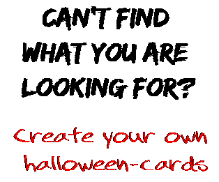 Can't find  what you are  looking for? Create your own  halloween-cards