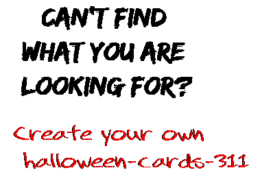 Can't find  what you are  looking for? Create your own  halloween-cards-311
