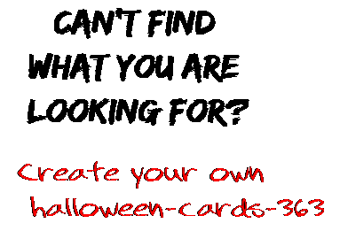Can't find  what you are  looking for? Create your own  halloween-cards-363
