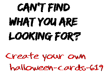 Can't find  what you are  looking for? Create your own  halloween-cards-619