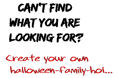 Can't find  what you are  looking for? Create your own  halloween-family-hol...