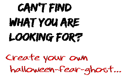 Can't find  what you are  looking for? Create your own  halloween-fear-ghost...