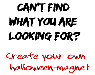Can't find  what you are  looking for? Create your own  halloween-magnet