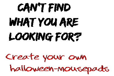 Can't find  what you are  looking for? Create your own  halloween-mousepads