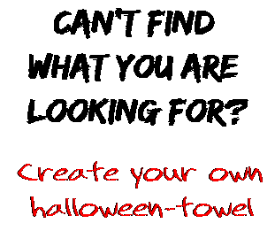 Can't find  what you are  looking for? Create your own  halloween-towel