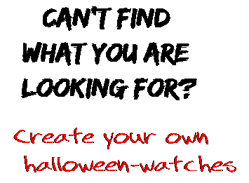 Can't find  what you are  looking for? Create your own  halloween-watches