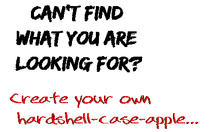 Can't find  what you are  looking for? Create your own  hardshell-case-apple...