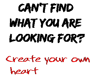 Can't find  what you are  looking for? Create your own  heart