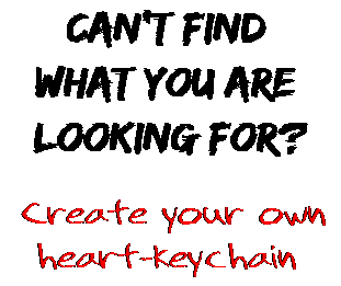 Can't find  what you are  looking for? Create your own  heart-keychain