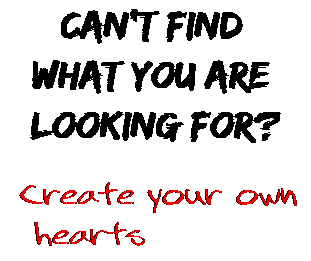 Can't find  what you are  looking for? Create your own  hearts