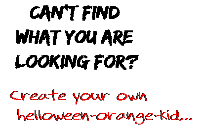 Can't find  what you are  looking for? Create your own  helloween-orange-kid...